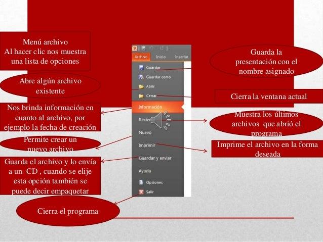 Menú archivoAl hacer clic nos muestra                Guarda la  una lista de opciones             presentación con el     ...