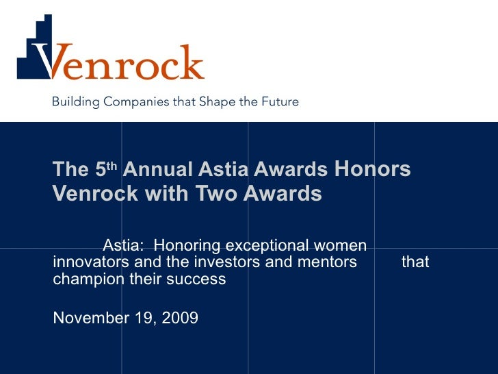 The 5 th  Annual Astia Awards  Honors Venrock with Two Awards Astia:  Honoring exceptional women innovators and the invest...