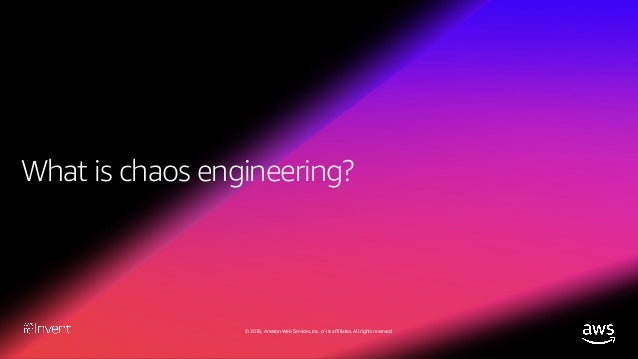© 2018, Amazon Web Services, Inc. or its affiliates. All rights reserved. Chaos engineering is the discipline of experimen...