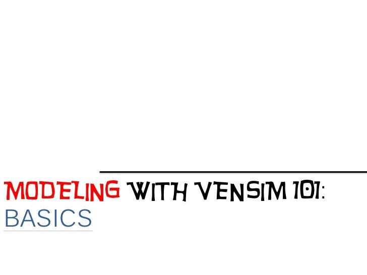 MODELING WITH VENSIM 101: BASICS