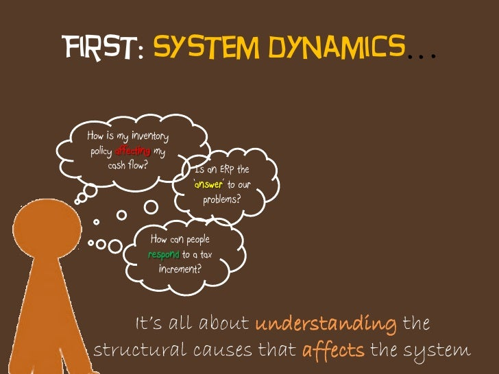 First: System dynamics…   How is my inventory   policy affecting my        cash flow?           Is an ERP the             ...