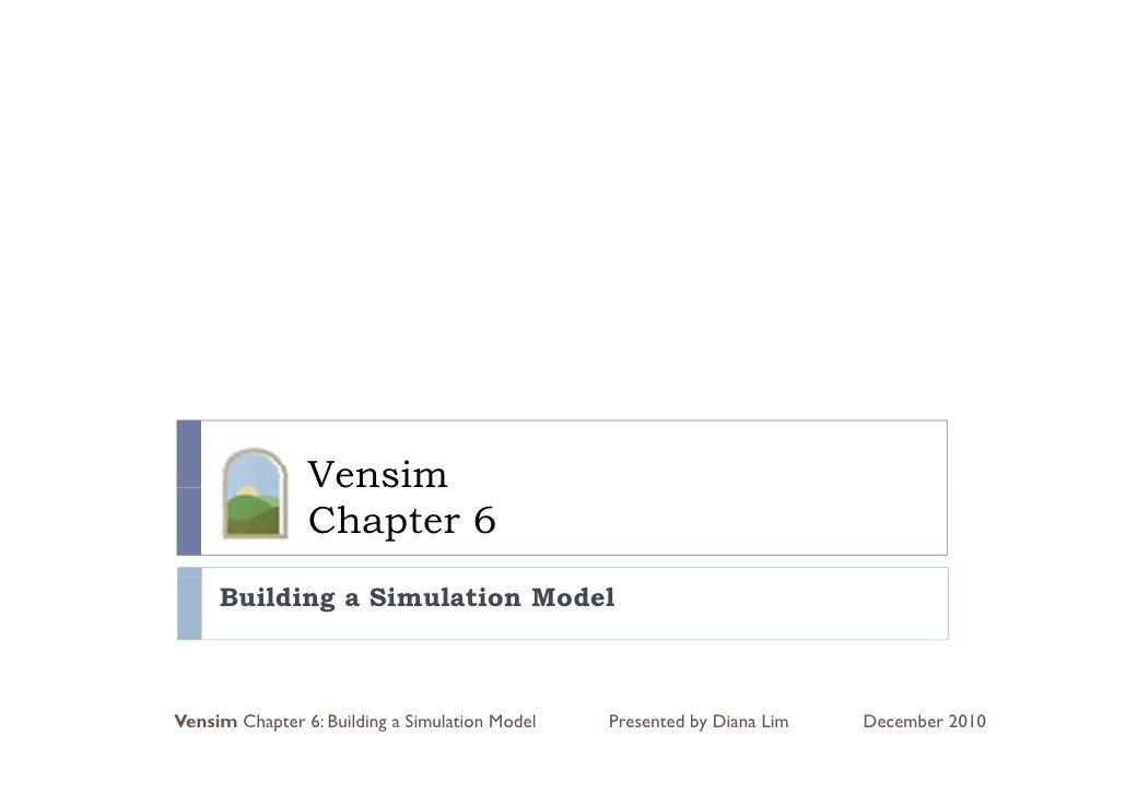 Vensim                 e s                Chapter 6     Building a Simulation ModelVensim Chapter 6: Building a Simulation...
