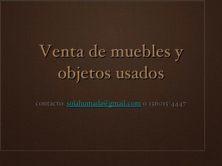 Venta de muebles y objetos usados <ul><li>contacto:  [email_address]  o 156015-4447 </li></ul>