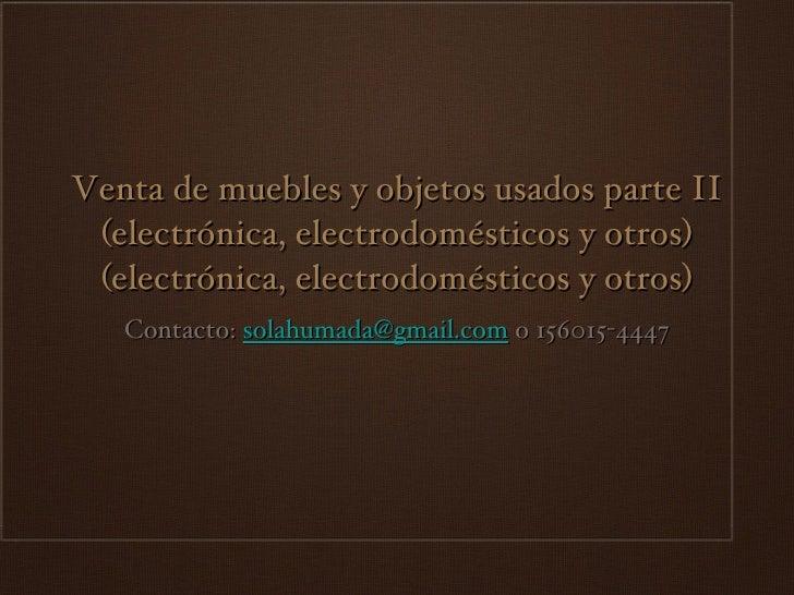 Venta de muebles y objetos usados parte II (electrónica, electrodomésticos y otros) (electrónica, electrodomésticos y otro...