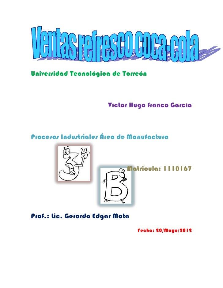 Universidad Tecnológica de Torreón                       Víctor Hugo franco GarcíaProcesos Industriales Área de Manufactur...