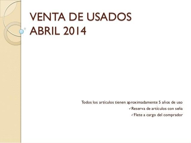 VENTA DE USADOS ABRIL 2014 Todos los artículos tienen aproximadamente 5 años de uso Reserva de artículos con seña Flete ...