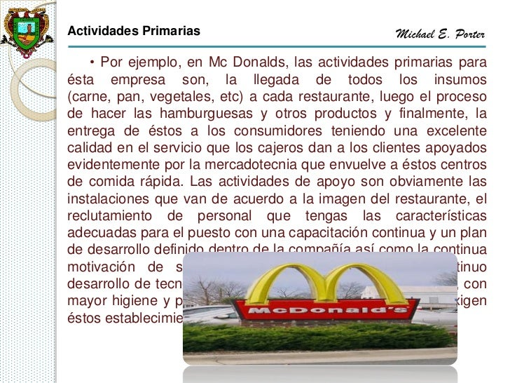 Actividades Primarias                              Michael E. Porter    • Por ejemplo, en Mc Donalds, las actividades prim...