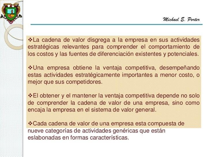 Michael E. PorterLa cadena de valor disgrega a la empresa en sus actividadesestratégicas relevantes para comprender el co...