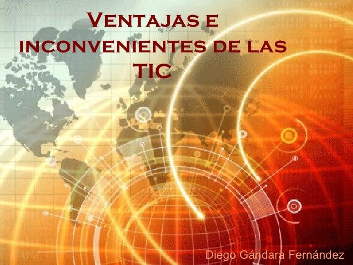 Ventajas e inconvenientes de las TIC Diego Gándara Fernández