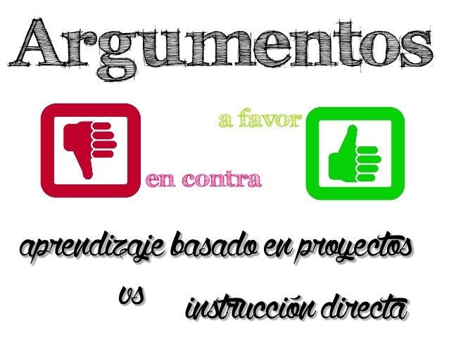 Argumentos aprendizajebasadoenproyectos en contra a favor instruccióndirectavs