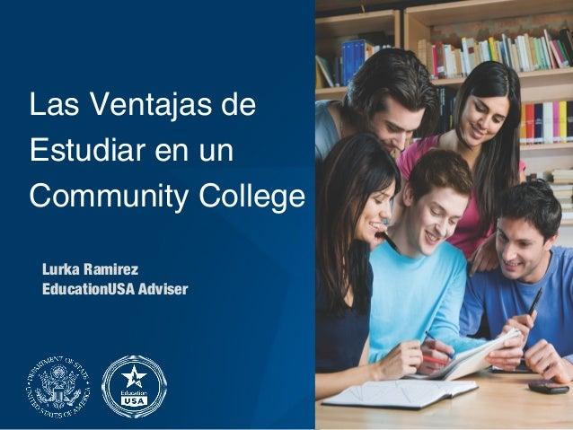 Las Ventajas de Estudiar en un Community College Lurka Ramirez EducationUSA Adviser