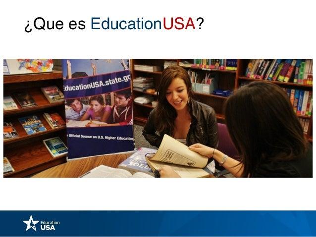EducationUSA PUEDE AYUDAR A TRAVES DE:  Su red nacional/internacional de centros de asesoría EducationUSA  Charlas de or...