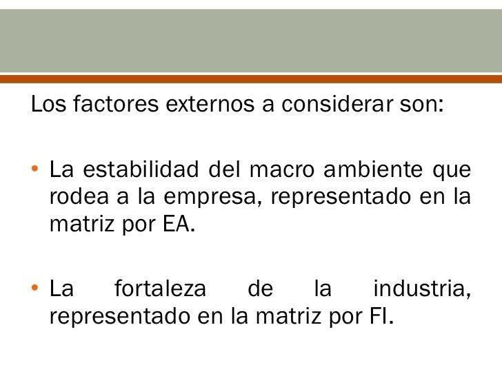 Los factores externos a considerar son:• La estabilidad del macro ambiente que  rodea a la empresa, representado en la  ma...