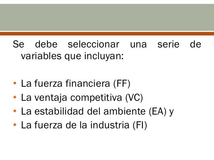 Se debe seleccionar una serie de variables que incluyan:•   La fuerza financiera (FF)•   La ventaja competitiva (VC)•   La...