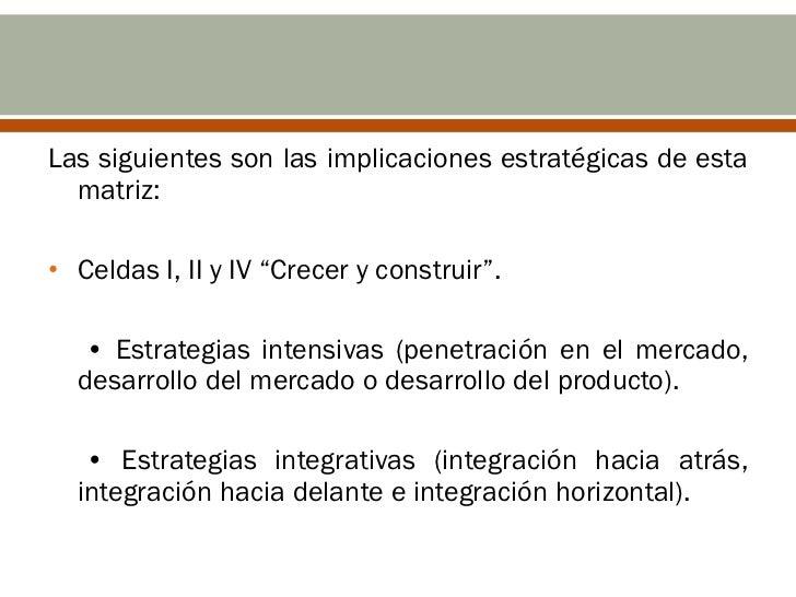"""• Celdas III, V y VII """"Conservar y Mantener""""  • La penetración en el mercado.  • El desarrollo del producto.• Celdas VI, V..."""