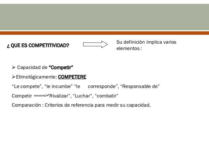 Su definición implica varios¿ QUE ES COMPETITIVIDAD?                                                elementos :  Capacida...