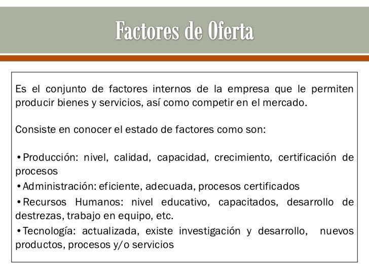 Es el conjunto de factores internos de la empresa que le permitenproducir bienes y servicios, así como competir en el merc...