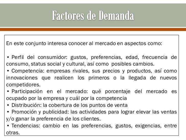 En este conjunto interesa conocer al mercado en aspectos como:• Perfil del consumidor: gustos, preferencias, edad, frecuen...