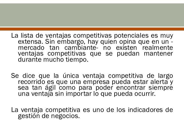 La lista de ventajas competitivas potenciales es muy  extensa. Sin embargo, hay quien opina que en un -  mercado tan cambi...