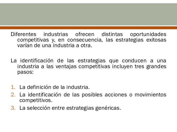 Diferentes industrias ofrecen distintas oportunidades   competitivas y, en consecuencia, las estrategias exitosas   varían...