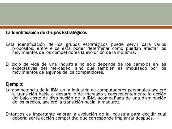 La Identificación de Grupos EstratégicosEsta identificación de los grupos estratégicos puede servir para varios   propósit...