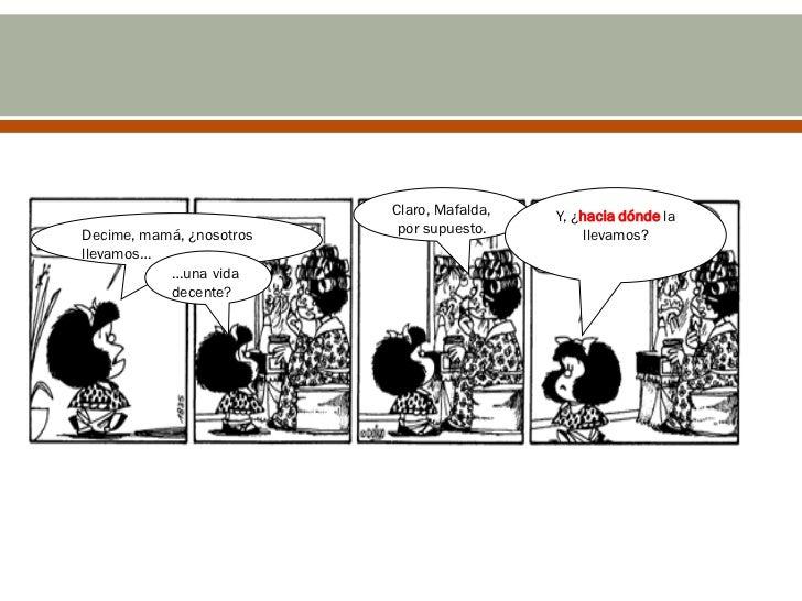 Claro, Mafalda,   Y, ¿hacia dónde laDecime, mamá, ¿nosotros    por supuesto.         llevamos?llevamos…           …una vid...