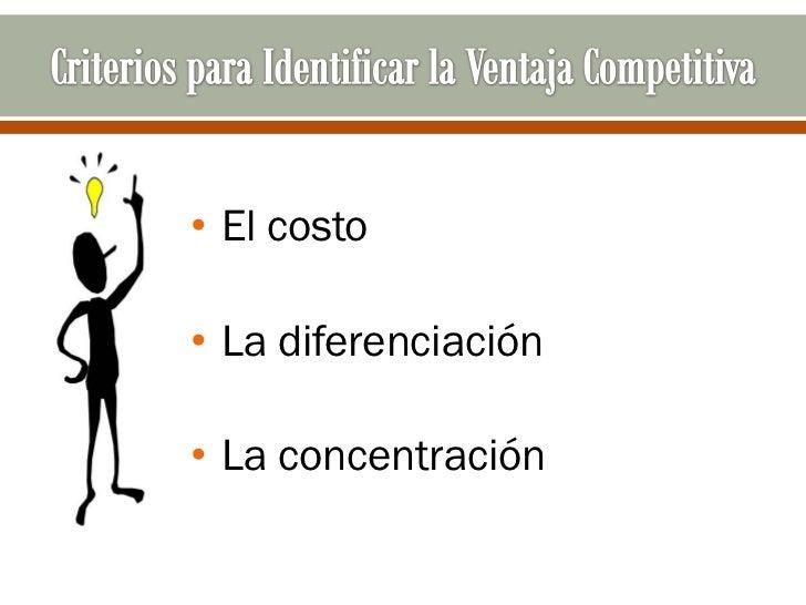 • El costo• La diferenciación• La concentración
