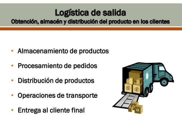 • Almacenamiento de productos• Procesamiento de pedidos• Distribución de productos• Operaciones de transporte• Entrega al ...