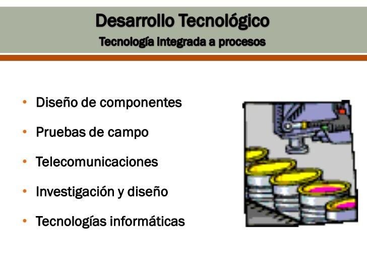 • Diseño de componentes• Pruebas de campo• Telecomunicaciones• Investigación y diseño• Tecnologías informáticas