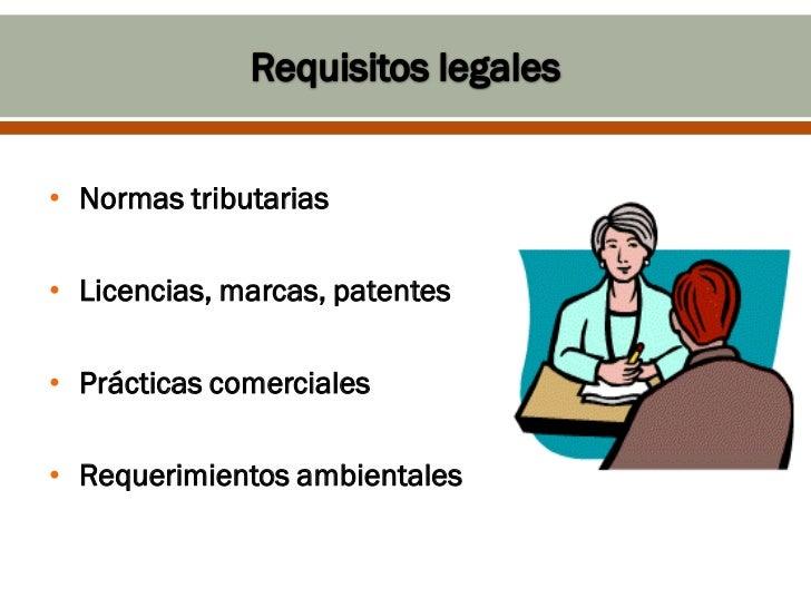 • Normas tributarias• Licencias, marcas, patentes• Prácticas comerciales• Requerimientos ambientales