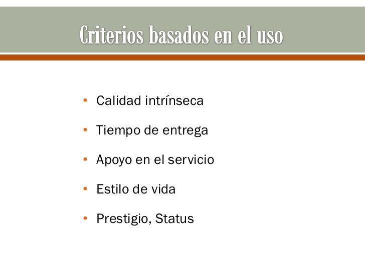 • Calidad intrínseca• Tiempo de entrega• Apoyo en el servicio• Estilo de vida• Prestigio, Status