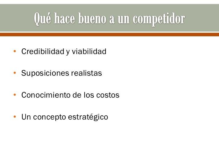 • Credibilidad y viabilidad• Suposiciones realistas• Conocimiento de los costos• Un concepto estratégico