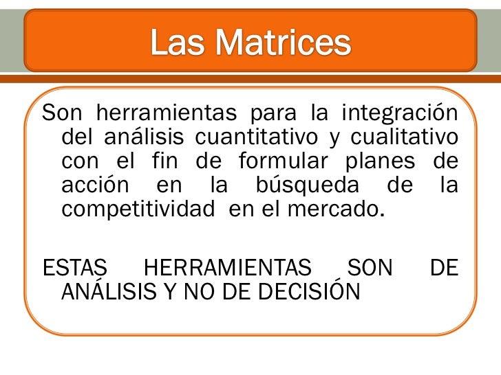 Son herramientas para la integración del análisis cuantitativo y cualitativo con el fin de formular planes de acción en la...