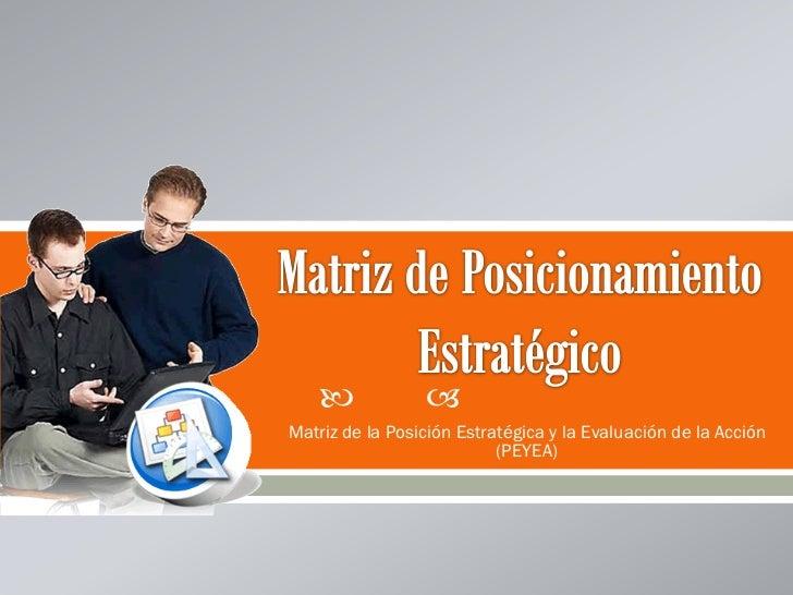             Matriz de la Posición Estratégica y la Evaluación de la Acción                           (PEYEA)