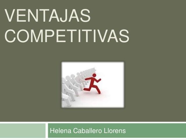 VENTAJASCOMPETITIVAS    Helena Caballero Llorens