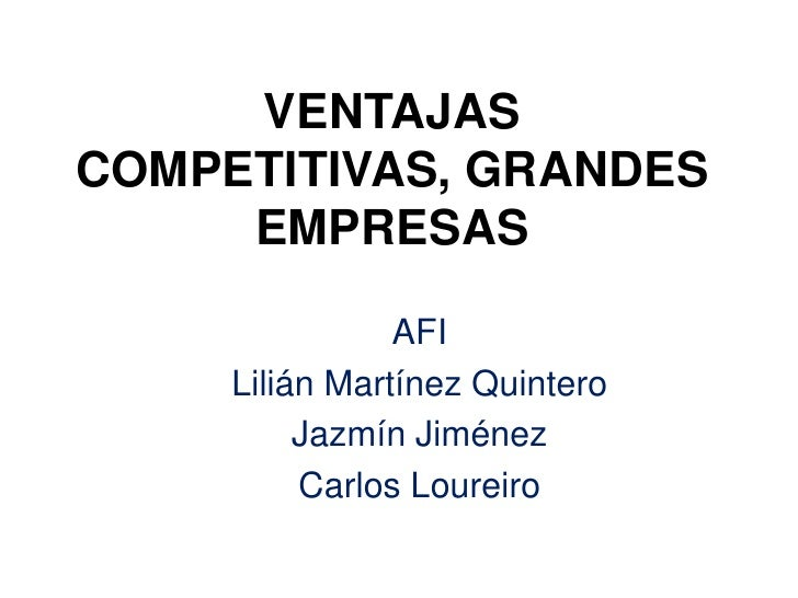 VENTAJAS COMPETITIVAS, GRANDES EMPRESAS<br />AFI<br />Lilián Martínez Quintero<br />Jazmín Jiménez<br />Carlos Loureiro<br />