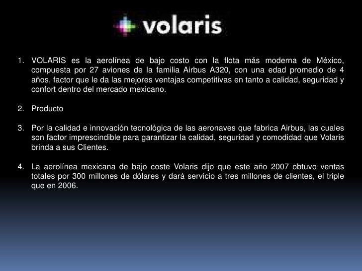 VOLARIS es la aerolínea de bajo costo con la flota más moderna de México, compuesta por 27 aviones de la familia Airbus A3...