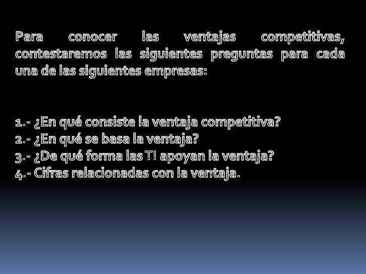 Para conocer las ventajas competitivas, contestaremos las siguientes preguntas para cada una de las siguientes empresas:<b...