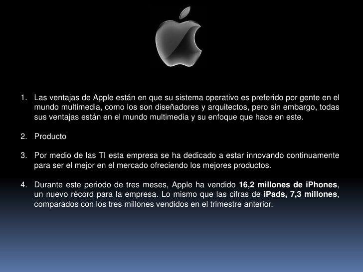 Las ventajas de Apple están en que su sistema operativo es preferido por gente en el mundo multimedia, como los son diseña...