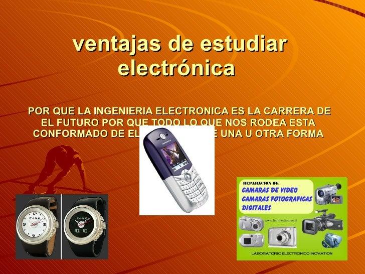 ventajas de estudiar electrónica  POR QUE LA INGENIERIA ELECTRONICA ES LA CARRERA DE EL FUTURO POR QUE TODO LO QUE NOS ROD...
