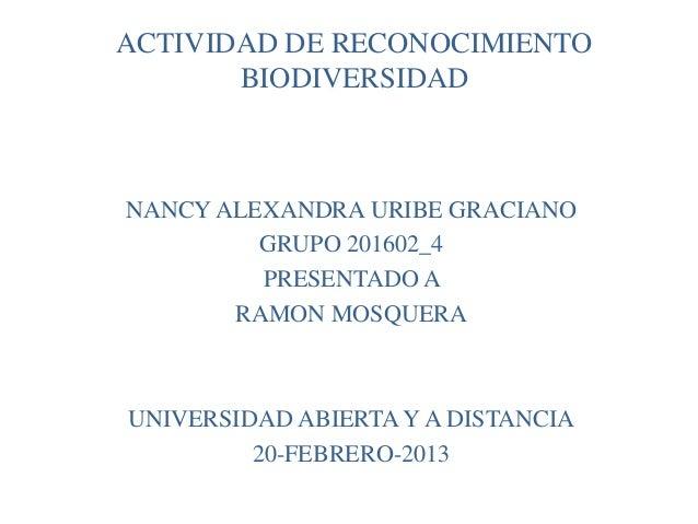 ACTIVIDAD DE RECONOCIMIENTO       BIODIVERSIDADNANCY ALEXANDRA URIBE GRACIANO         GRUPO 201602_4         PRESENTADO A ...