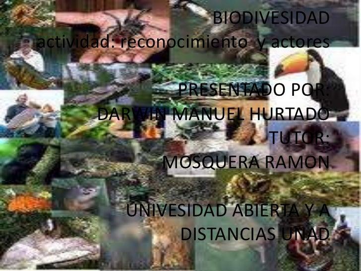 BIODIVESIDADactividad: reconocimiento y actores              PRESENTADO POR:       DARWIN MANUEL HURTADO                  ...