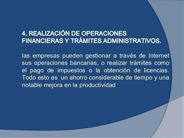 4. REALIZACIÓN DE OPERACIONESFINANCIERAS Y TRÁMITES ADMINISTRATIVOS.las empresas pueden gestionar a través de Internetsus ...