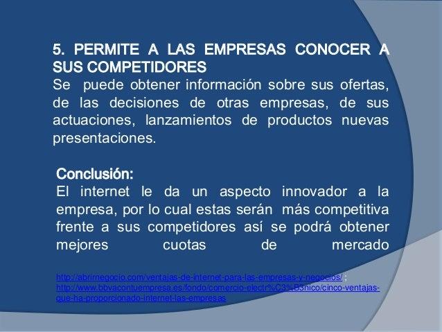 Conclusión:El internet le da un aspecto innovador a laempresa, por lo cual estas serán más competitivafrente a sus competi...