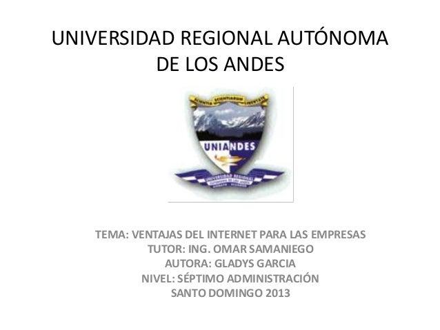 UNIVERSIDAD REGIONAL AUTÓNOMADE LOS ANDESTEMA: VENTAJAS DEL INTERNET PARA LAS EMPRESASTUTOR: ING. OMAR SAMANIEGOAUTORA: GL...