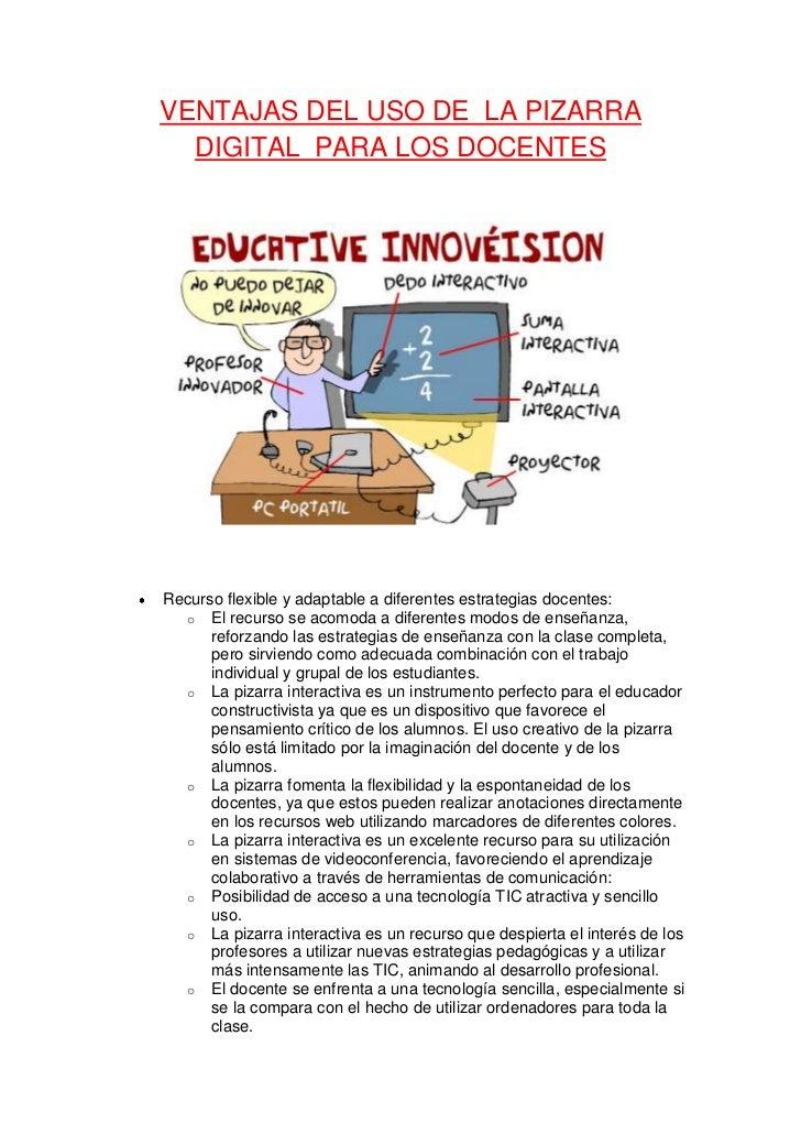 VENTAJAS DEL USO DE LA PIZARRA  DIGITAL PARA LOS DOCENTESRecurso flexible y adaptable a diferentes estrategias docentes:  ...
