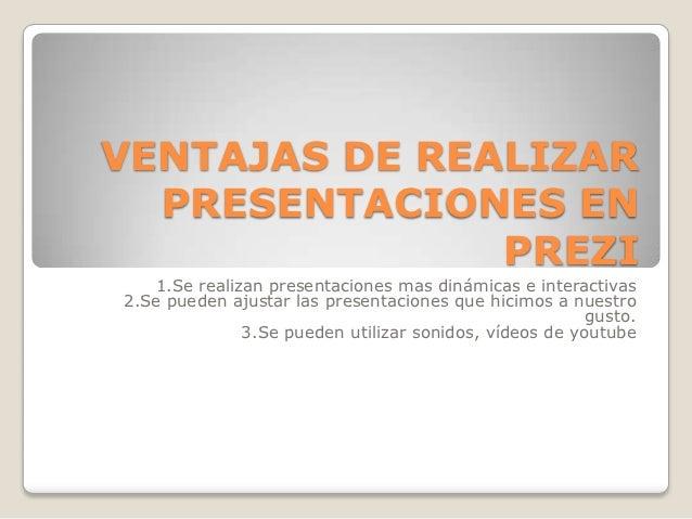 VENTAJAS DE REALIZAR  PRESENTACIONES EN               PREZI   1.Se realizan presentaciones mas dinámicas e interactivas2.S...