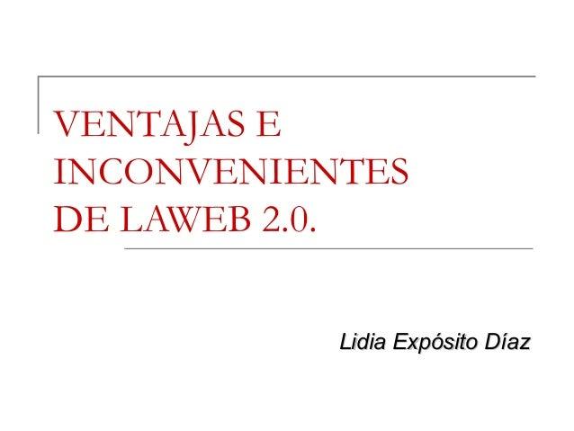 VENTAJAS EINCONVENIENTESDE LAWEB 2.0.           Lidia Expósito Díaz