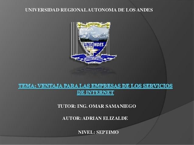 AUTOR: ADRIAN ELIZALDETUTOR: ING. OMAR SAMANIEGOUNIVERSIDAD REGIONALAUTONOMA DE LOS ANDESNIVEL: SEPTIMO