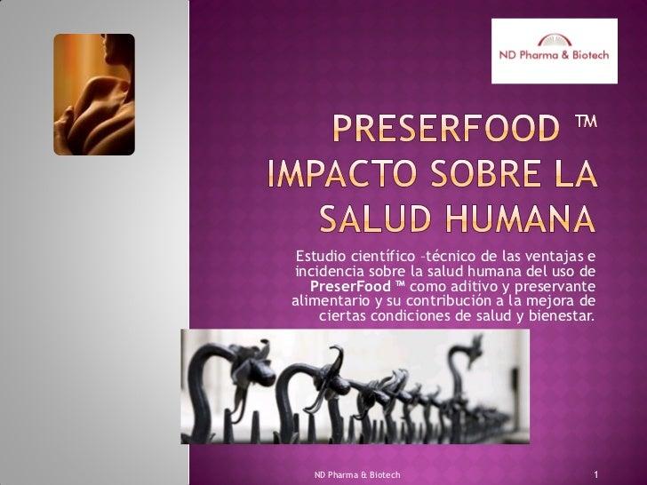 Estudio científico –técnico de las ventajas eincidencia sobre la salud humana del uso de   PreserFood ™ como aditivo y pre...